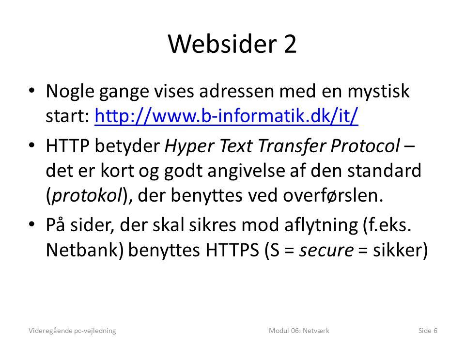 Websider 2 Nogle gange vises adressen med en mystisk start: http://www.b-informatik.dk/it/http://www.b-informatik.dk/it/ HTTP betyder Hyper Text Transfer Protocol – det er kort og godt angivelse af den standard (protokol), der benyttes ved overførslen.
