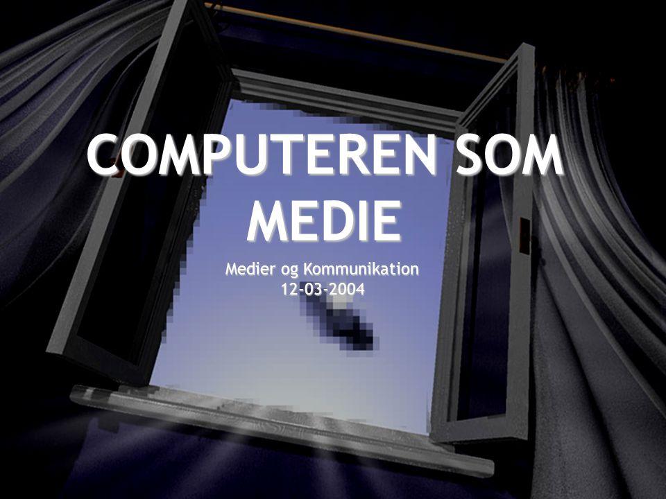 COMPUTEREN SOM MEDIE Medier og Kommunikation 12-03-2004