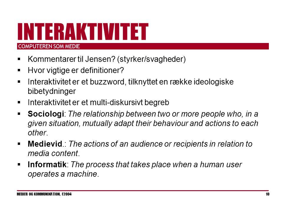 COMPUTEREN SOM MEDIE MEDIER OG KOMMUNIKATION, F2004 10 INTERAKTIVITET  Kommentarer til Jensen.