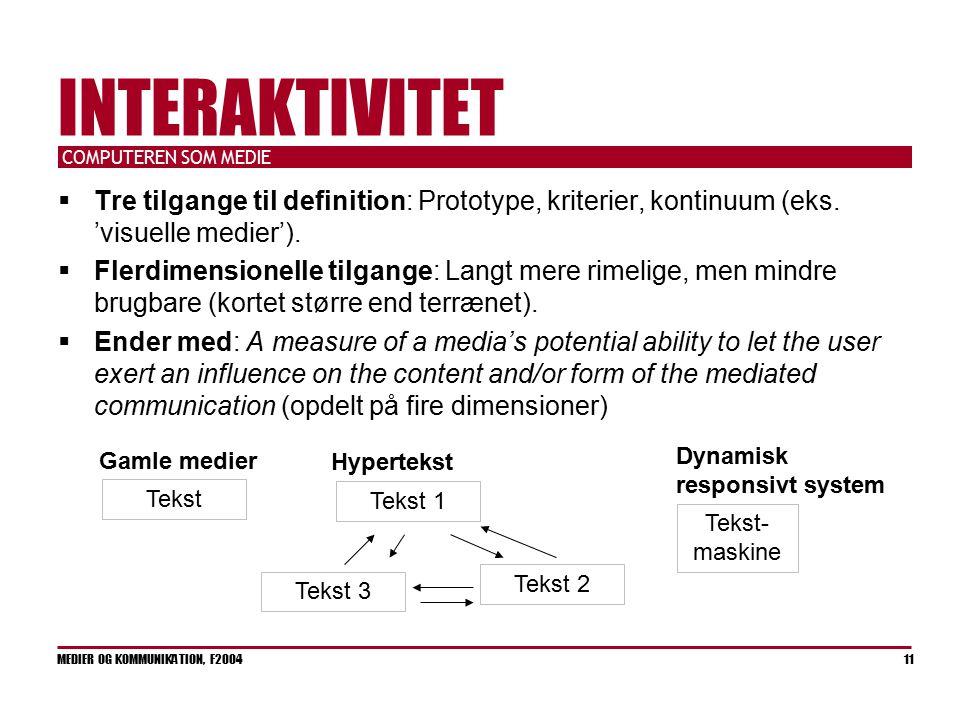 COMPUTEREN SOM MEDIE MEDIER OG KOMMUNIKATION, F2004 11 INTERAKTIVITET  Tre tilgange til definition: Prototype, kriterier, kontinuum (eks.