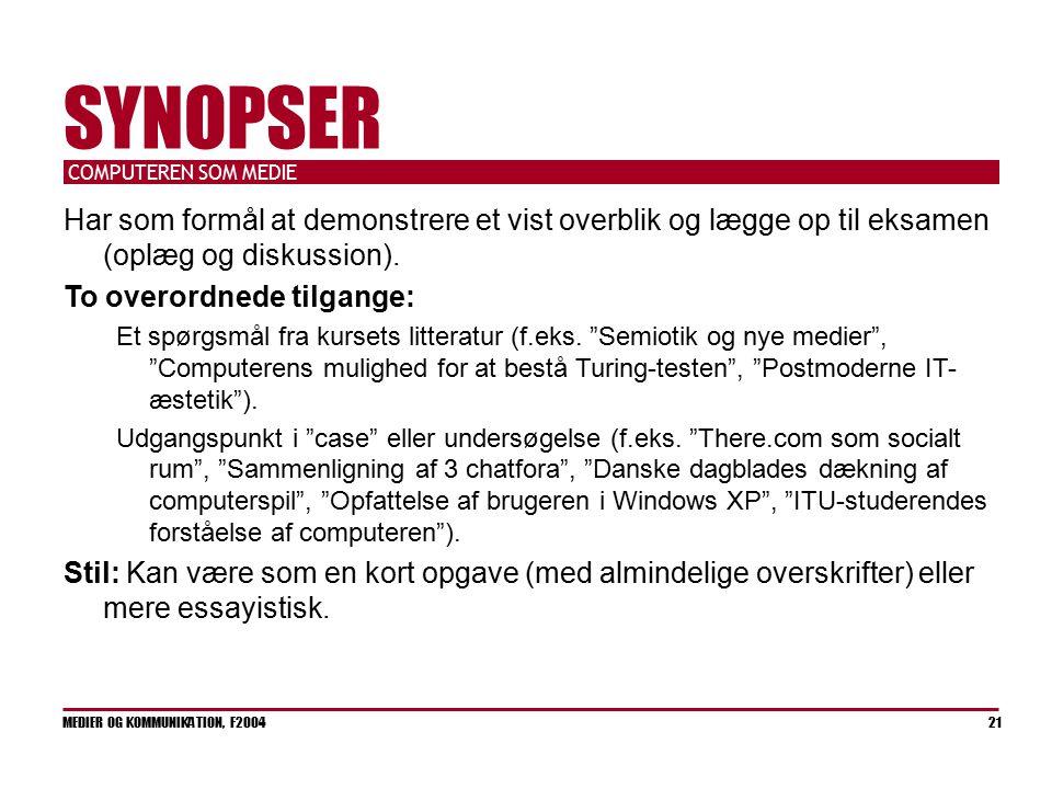 COMPUTEREN SOM MEDIE MEDIER OG KOMMUNIKATION, F2004 21 SYNOPSER Har som formål at demonstrere et vist overblik og lægge op til eksamen (oplæg og diskussion).
