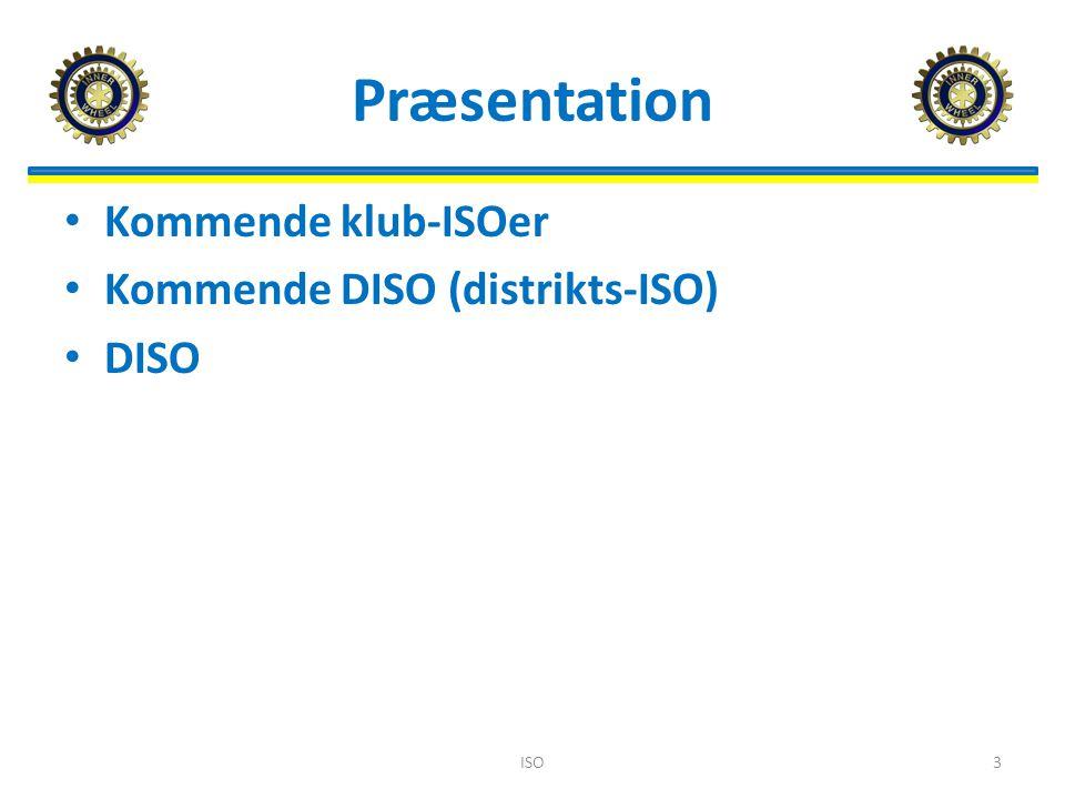 Præsentation Kommende klub-ISOer Kommende DISO (distrikts-ISO) DISO ISO3