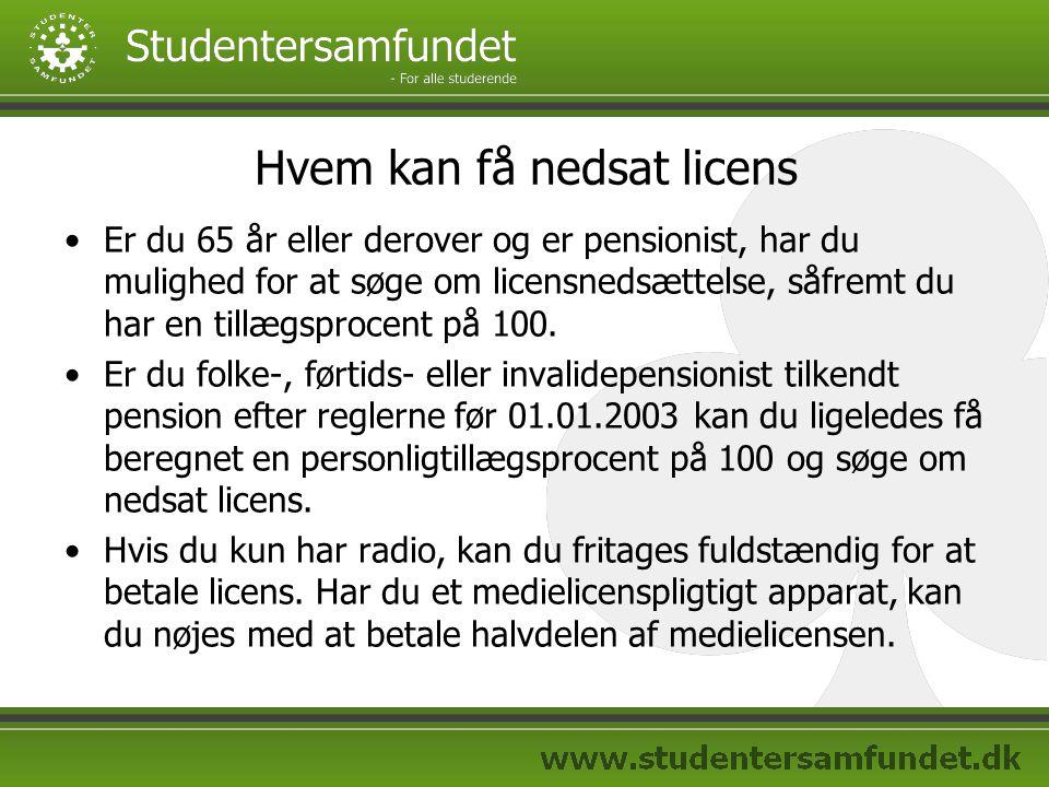 Hvem kan få nedsat licens Er du 65 år eller derover og er pensionist, har du mulighed for at søge om licensnedsættelse, såfremt du har en tillægsprocent på 100.