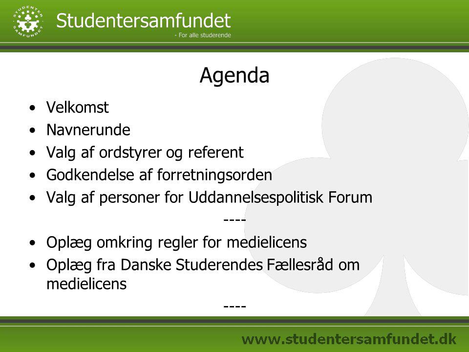 Agenda Velkomst Navnerunde Valg af ordstyrer og referent Godkendelse af forretningsorden Valg af personer for Uddannelsespolitisk Forum ---- Oplæg omkring regler for medielicens Oplæg fra Danske Studerendes Fællesråd om medielicens ----