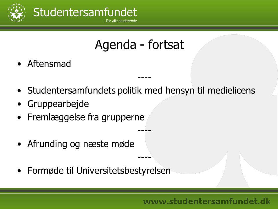 Agenda - fortsat Aftensmad ---- Studentersamfundets politik med hensyn til medielicens Gruppearbejde Fremlæggelse fra grupperne ---- Afrunding og næste møde ---- Formøde til Universitetsbestyrelsen