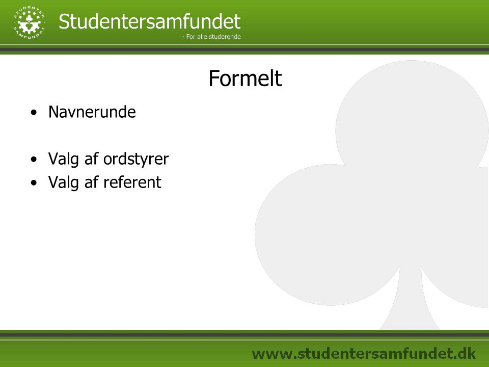 Formelt Navnerunde Valg af ordstyrer Valg af referent