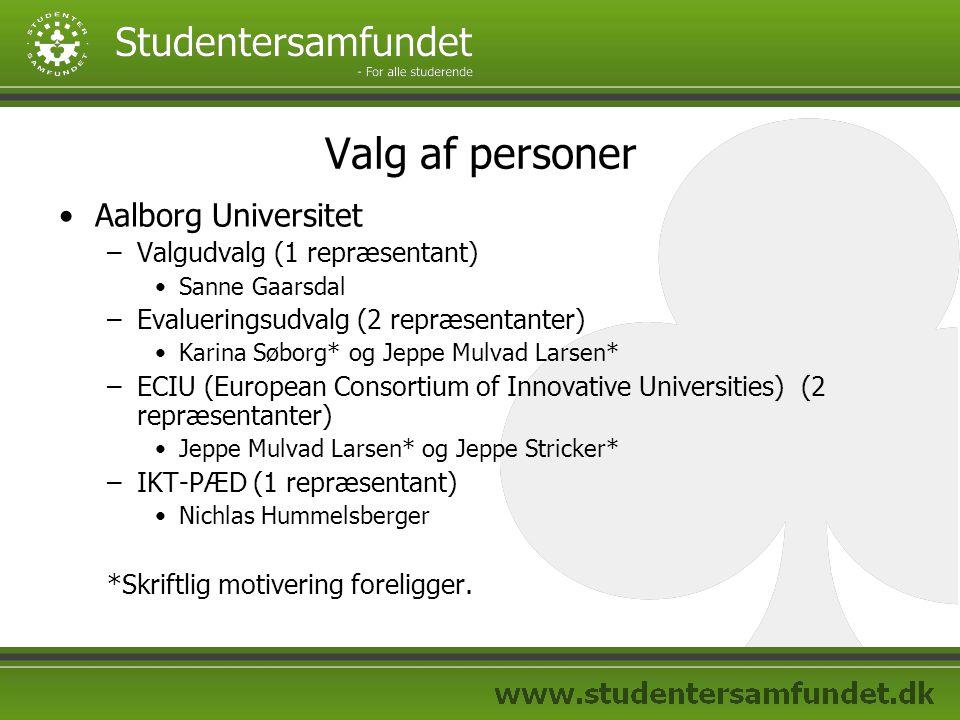 Valg af personer Aalborg Universitet –Valgudvalg (1 repræsentant) Sanne Gaarsdal –Evalueringsudvalg (2 repræsentanter) Karina Søborg* og Jeppe Mulvad Larsen* –ECIU (European Consortium of Innovative Universities) (2 repræsentanter) Jeppe Mulvad Larsen* og Jeppe Stricker* –IKT-PÆD (1 repræsentant) Nichlas Hummelsberger *Skriftlig motivering foreligger.
