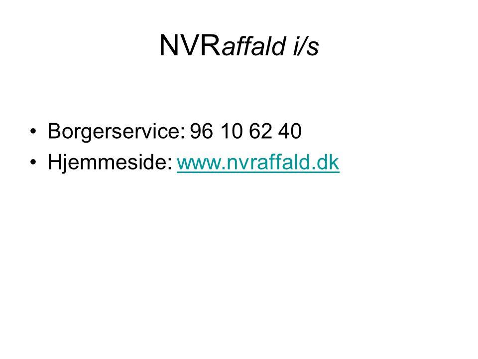 NVR affald i/s Borgerservice: 96 10 62 40 Hjemmeside: www.nvraffald.dkwww.nvraffald.dk