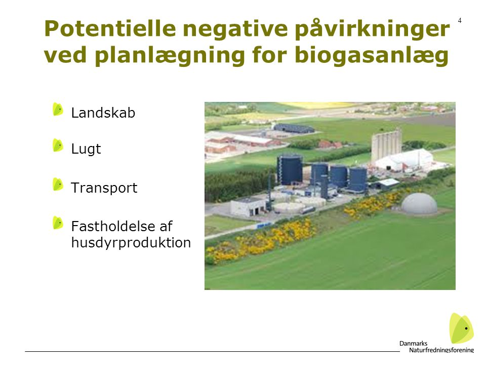4 Potentielle negative påvirkninger ved planlægning for biogasanlæg Landskab Lugt Transport Fastholdelse af husdyrproduktion