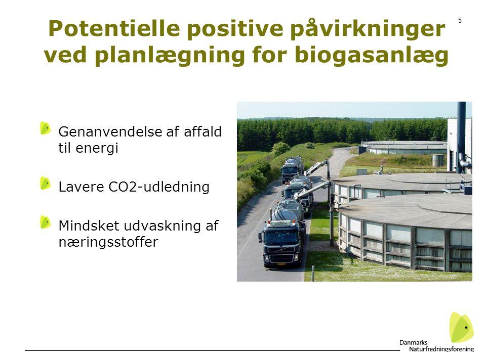 5 Potentielle positive påvirkninger ved planlægning for biogasanlæg Genanvendelse af affald til energi Lavere CO2-udledning Mindsket udvaskning af næringsstoffer