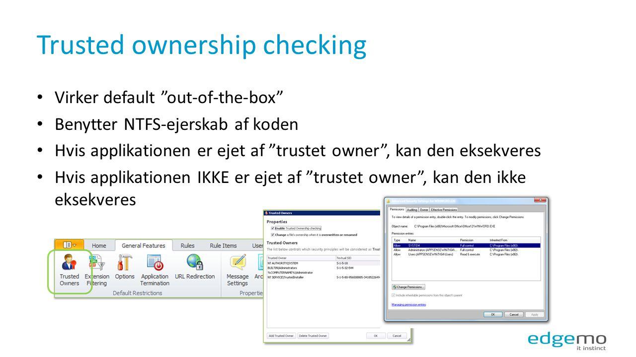 Trusted ownership checking side 8 Virker default out-of-the-box Benytter NTFS-ejerskab af koden Hvis applikationen er ejet af trustet owner , kan den eksekveres Hvis applikationen IKKE er ejet af trustet owner , kan den ikke eksekveres