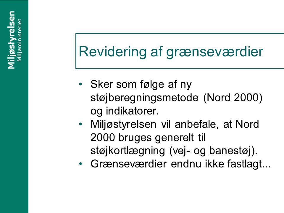 Revidering af grænseværdier Sker som følge af ny støjberegningsmetode (Nord 2000) og indikatorer.
