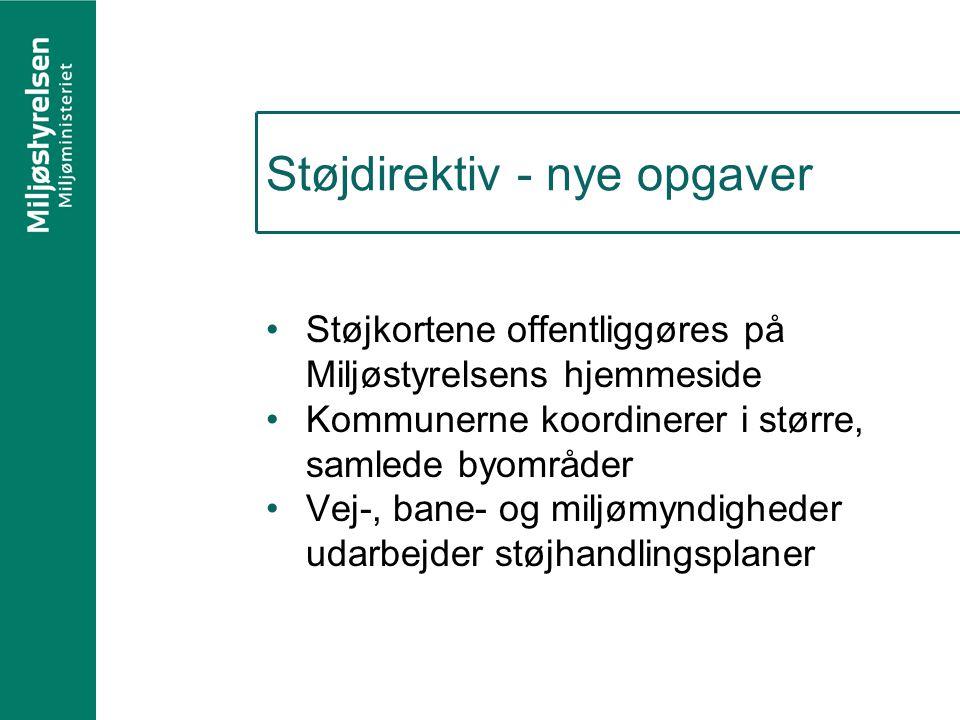 Støjdirektiv - nye opgaver Støjkortene offentliggøres på Miljøstyrelsens hjemmeside Kommunerne koordinerer i større, samlede byområder Vej-, bane- og miljømyndigheder udarbejder støjhandlingsplaner
