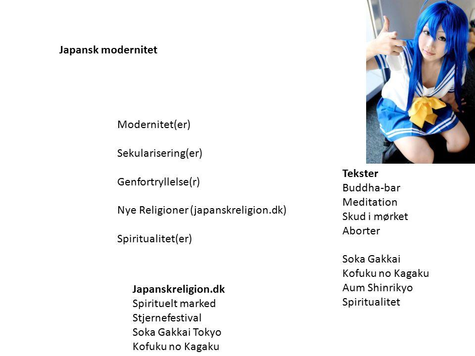 Japansk modernitet Modernitet(er) Sekularisering(er) Genfortryllelse(r) Nye Religioner (japanskreligion.dk) Spiritualitet(er) Tekster Buddha-bar Meditation Skud i mørket Aborter Soka Gakkai Kofuku no Kagaku Aum Shinrikyo Spiritualitet Japanskreligion.dk Spirituelt marked Stjernefestival Soka Gakkai Tokyo Kofuku no Kagaku