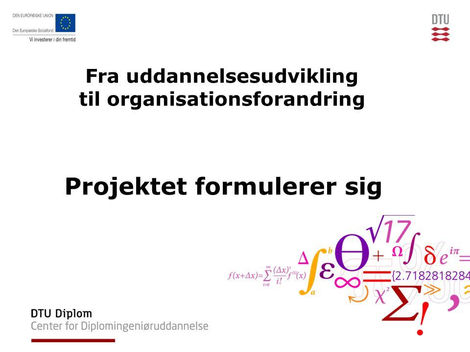 Fra uddannelsesudvikling til organisationsforandring Projektet formulerer sig