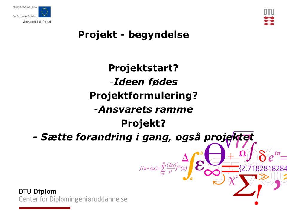 Projekt - begyndelse Projektstart. -Ideen fødes Projektformulering.