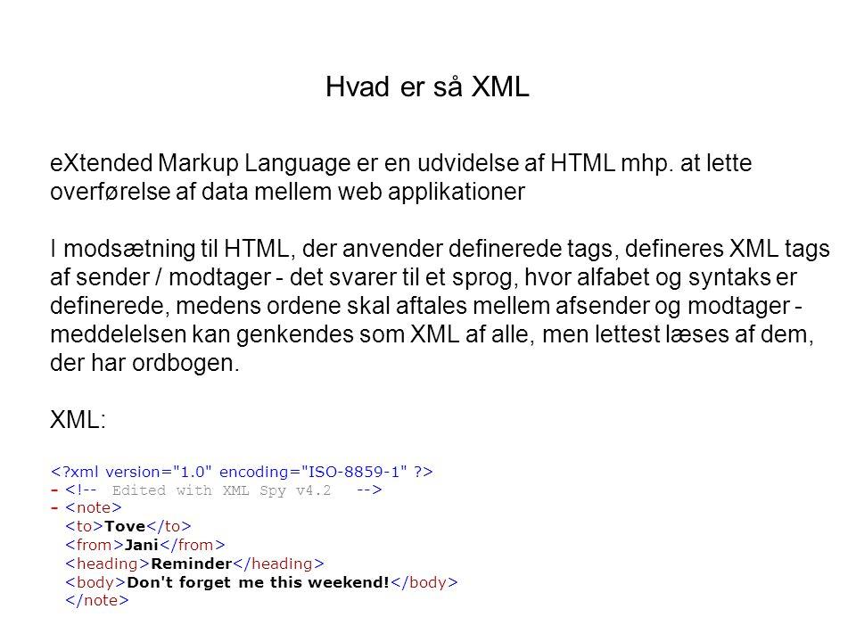 Hvad er så XML eXtended Markup Language er en udvidelse af HTML mhp.