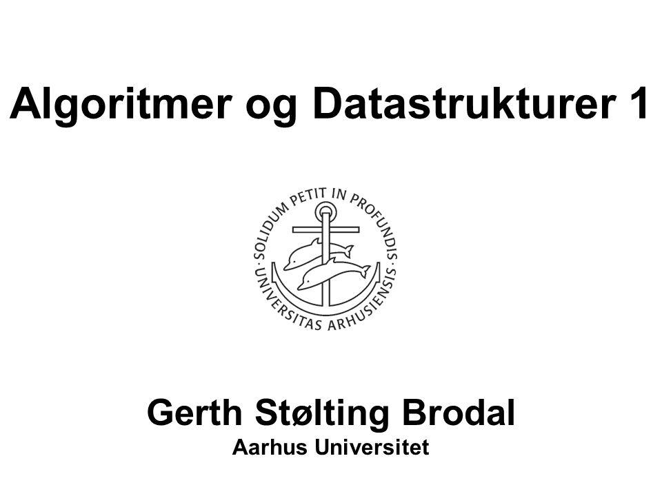 Algoritmer og Datastrukturer 1 Gerth Stølting Brodal Aarhus Universitet