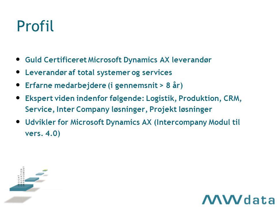 Profil Guld Certificeret Microsoft Dynamics AX leverandør Leverandør af total systemer og services Erfarne medarbejdere (i gennemsnit > 8 år) Ekspert viden indenfor følgende: Logistik, Produktion, CRM, Service, Inter Company løsninger, Projekt løsninger Udvikler for Microsoft Dynamics AX (Intercompany Modul til vers.
