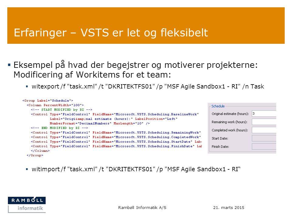 Erfaringer – VSTS er let og fleksibelt  Eksempel på hvad der begejstrer og motiverer projekterne: Modificering af Workitems for et team:  witexport /f task.xml /t DKRITEKTFS01 /p MSF Agile Sandbox1 - RI /n Task  witimport /f task.xml /t DKRITEKTFS01 /p MSF Agile Sandbox1 - RI 21.