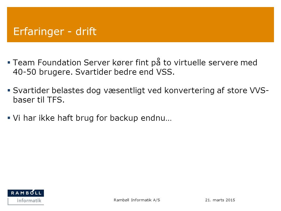 Erfaringer - drift  Team Foundation Server kører fint på to virtuelle servere med 40-50 brugere.