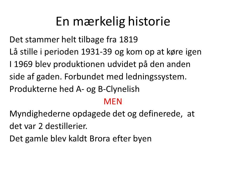 En mærkelig historie Det stammer helt tilbage fra 1819 Lå stille i perioden 1931-39 og kom op at køre igen I 1969 blev produktionen udvidet på den anden side af gaden.