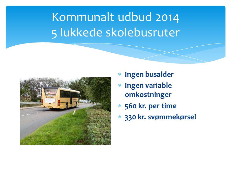 Kommunalt udbud 2014 5 lukkede skolebusruter  Ingen busalder  Ingen variable omkostninger  560 kr.