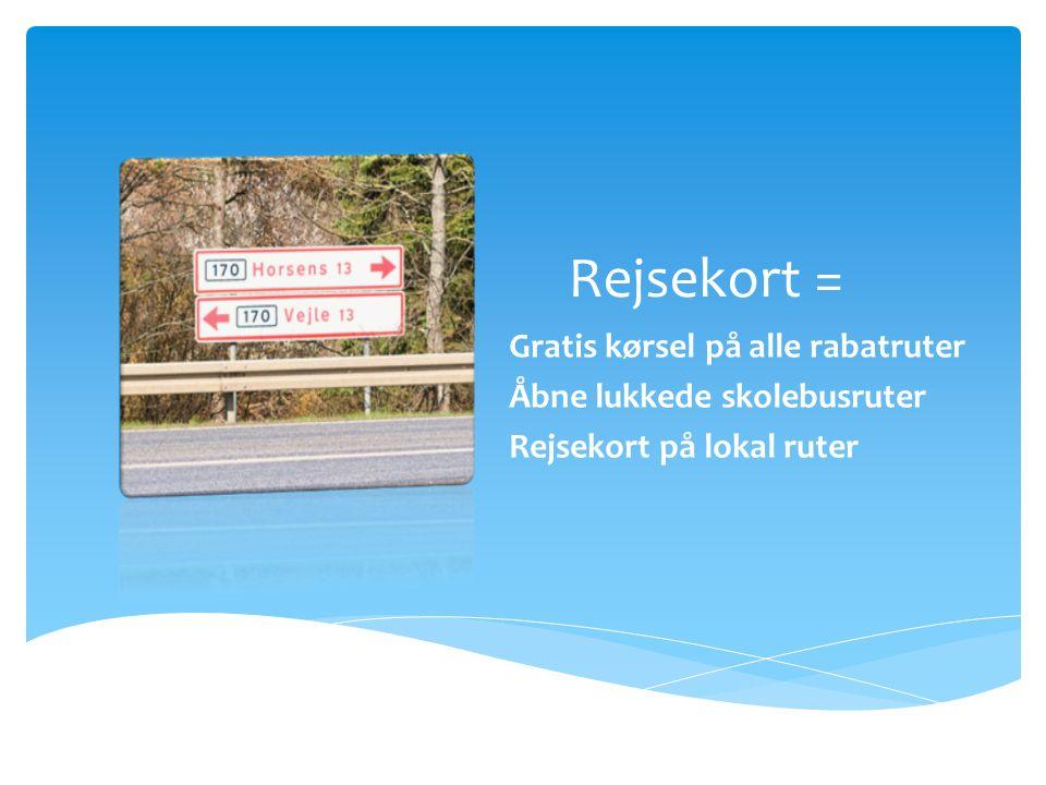 Rejsekort = Gratis kørsel på alle rabatruter Åbne lukkede skolebusruter Rejsekort på lokal ruter