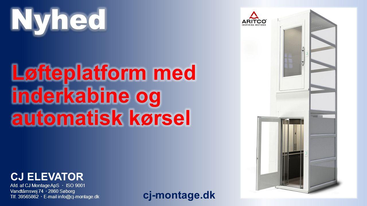 cj-montage.dk CJ ELEVATOR Afd. af CJ Montage ApS  ISO 9001 Vandtårnsvej 74  2860 Søborg Tlf.