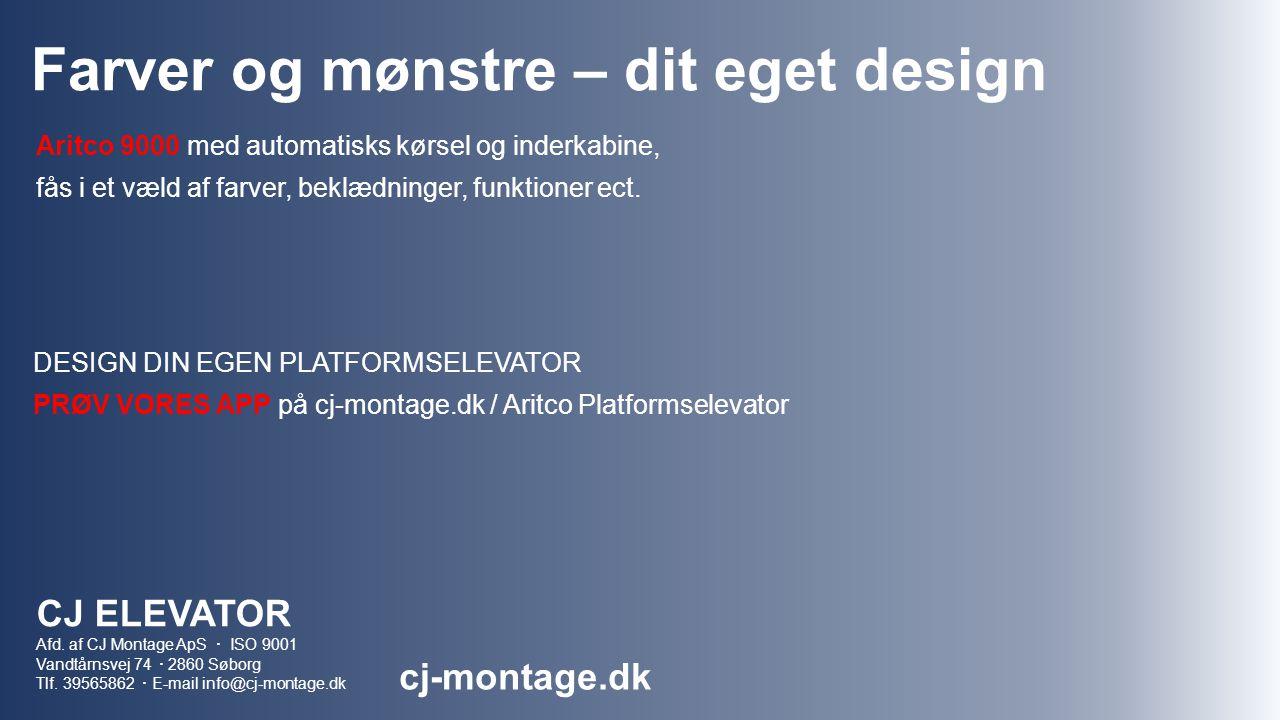 Farver og mønstre – dit eget design DESIGN DIN EGEN PLATFORMSELEVATOR PRØV VORES APP på cj-montage.dk / Aritco Platformselevator CJ ELEVATOR Afd.