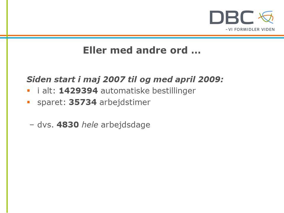 Eller med andre ord … Siden start i maj 2007 til og med april 2009:  i alt: 1429394 automatiske bestillinger  sparet: 35734 arbejdstimer – dvs.