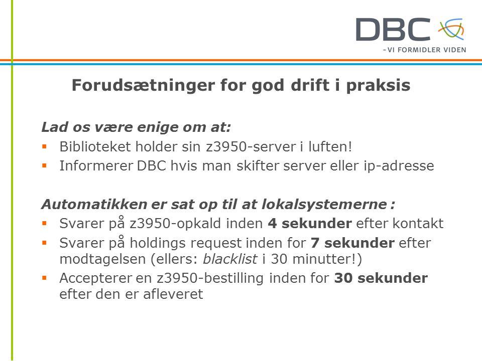 Forudsætninger for god drift i praksis Lad os være enige om at:  Biblioteket holder sin z3950-server i luften.
