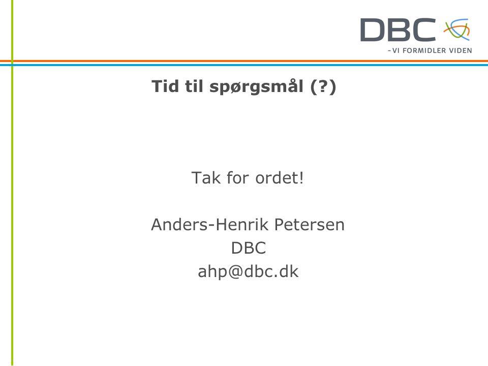 Tid til spørgsmål ( ) Tak for ordet! Anders-Henrik Petersen DBC ahp@dbc.dk