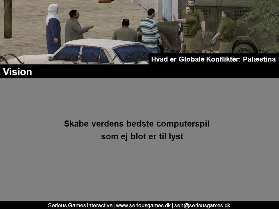 Serious Games Interactive | www.seriousgames.dk | sen@seriousgames.dk Vision Skabe verdens bedste computerspil som ej blot er til lyst Hvad er Globale Konflikter: Palæstina