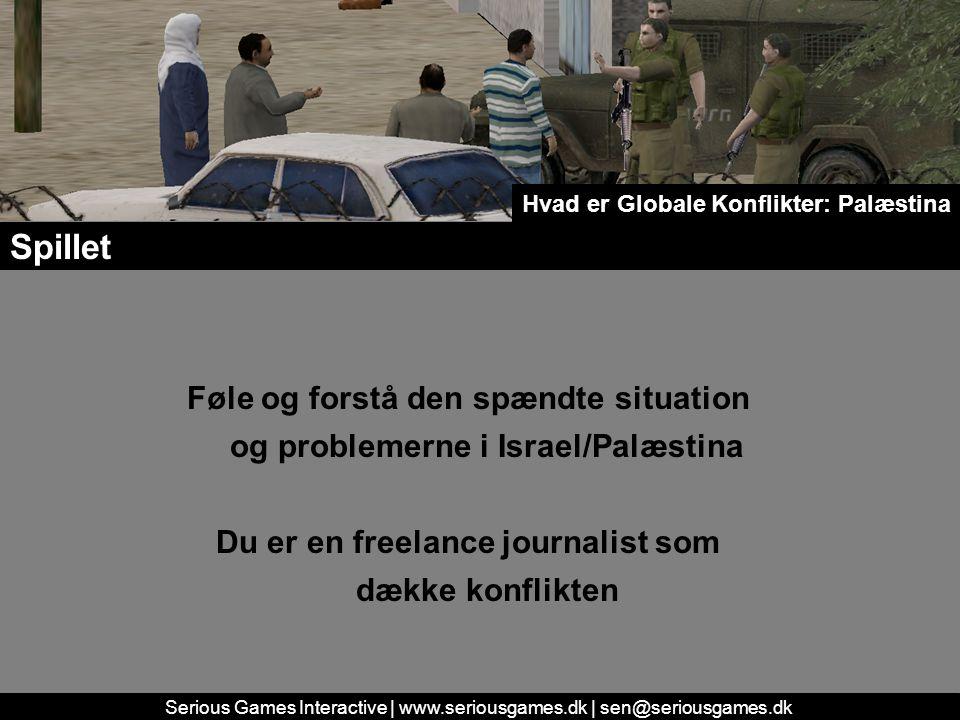 Serious Games Interactive | www.seriousgames.dk | sen@seriousgames.dk Føle og forstå den spændte situation og problemerne i Israel/Palæstina Du er en freelance journalist som dække konflikten Spillet Hvad er Globale Konflikter: Palæstina