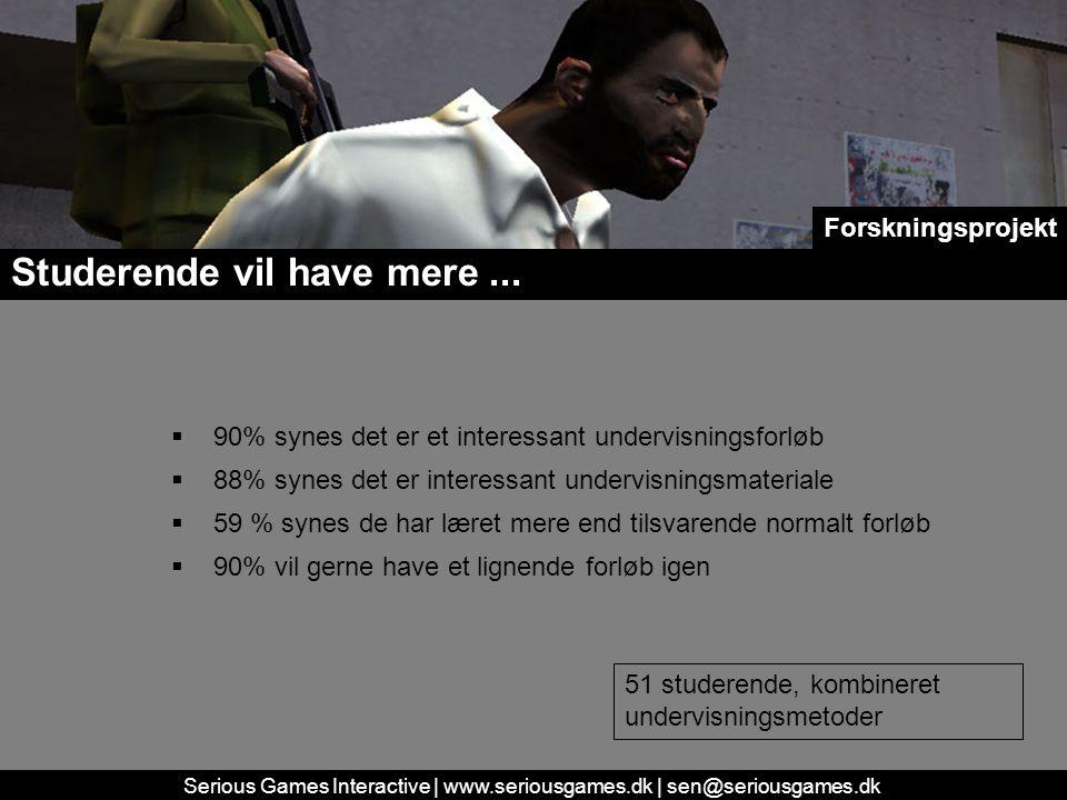 Serious Games Interactive | www.seriousgames.dk | sen@seriousgames.dk Studerende vil have mere...