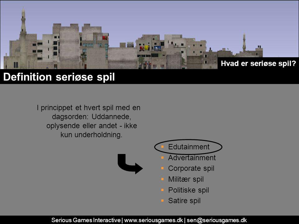 Serious Games Interactive | www.seriousgames.dk | sen@seriousgames.dk Definition seriøse spil I princippet et hvert spil med en dagsorden: Uddannede, oplysende eller andet - ikke kun underholdning.