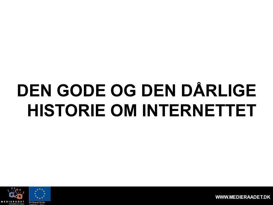 DEN GODE OG DEN DÅRLIGE HISTORIE OM INTERNETTET WWW.MEDIERAADET.DK