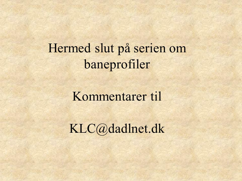 Hermed slut på serien om baneprofiler Kommentarer til KLC@dadlnet.dk