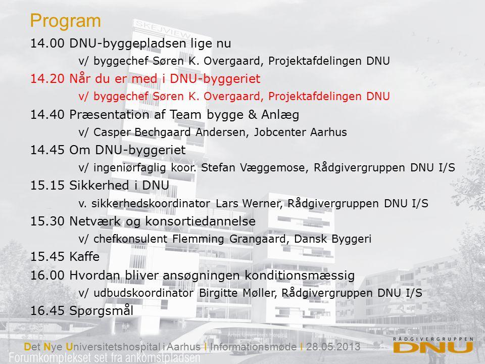 Det Nye Universitetshospital i Aarhus I Informationsmøde I 28.05.2013 14.00 DNU-byggepladsen lige nu v/ byggechef Søren K.