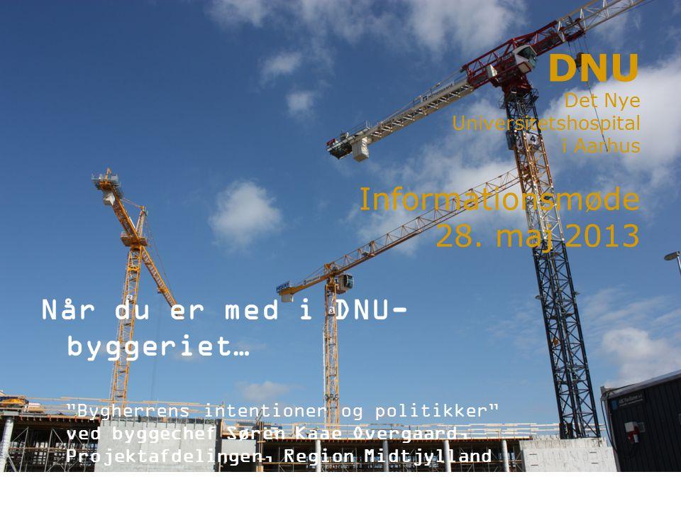 Når du er med i DNU- byggeriet… Bygherrens intentioner og politikker ved byggechef Søren Kaae Overgaard, Projektafdelingen, Region Midtjylland DNU Det Nye Universitetshospital i Aarhus Informationsmøde 28.