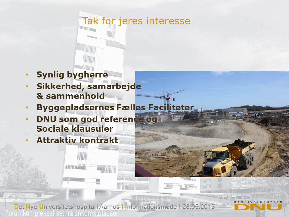 Det Nye Universitetshospital i Aarhus I Informationsmøde I 28.05.2013 Tak for jeres interesse Synlig bygherre Sikkerhed, samarbejde & sammenhold Byggepladsernes Fælles Faciliteter DNU som god reference og Sociale klausuler Attraktiv kontrakt