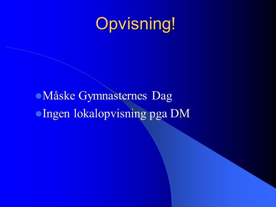 Opvisning! Måske Gymnasternes Dag Ingen lokalopvisning pga DM