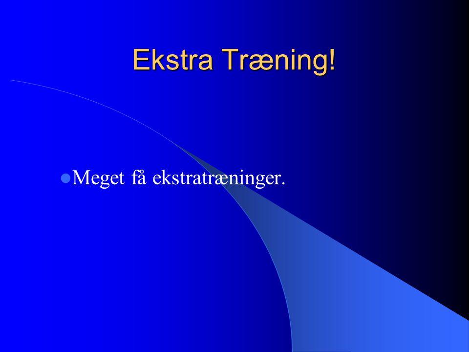 Ekstra Træning! Meget få ekstratræninger.