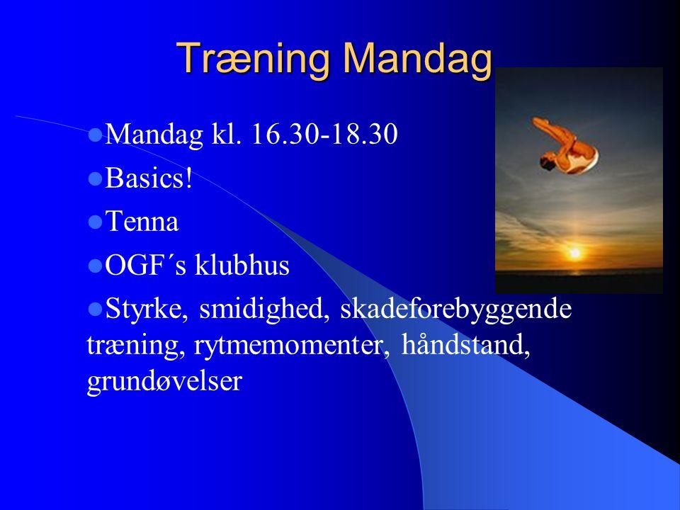 Træning Mandag Mandag kl. 16.30-18.30 Basics.