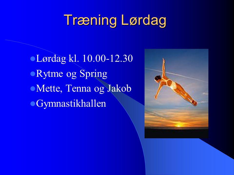 Træning Lørdag Lørdag kl. 10.00-12.30 Rytme og Spring Mette, Tenna og Jakob Gymnastikhallen