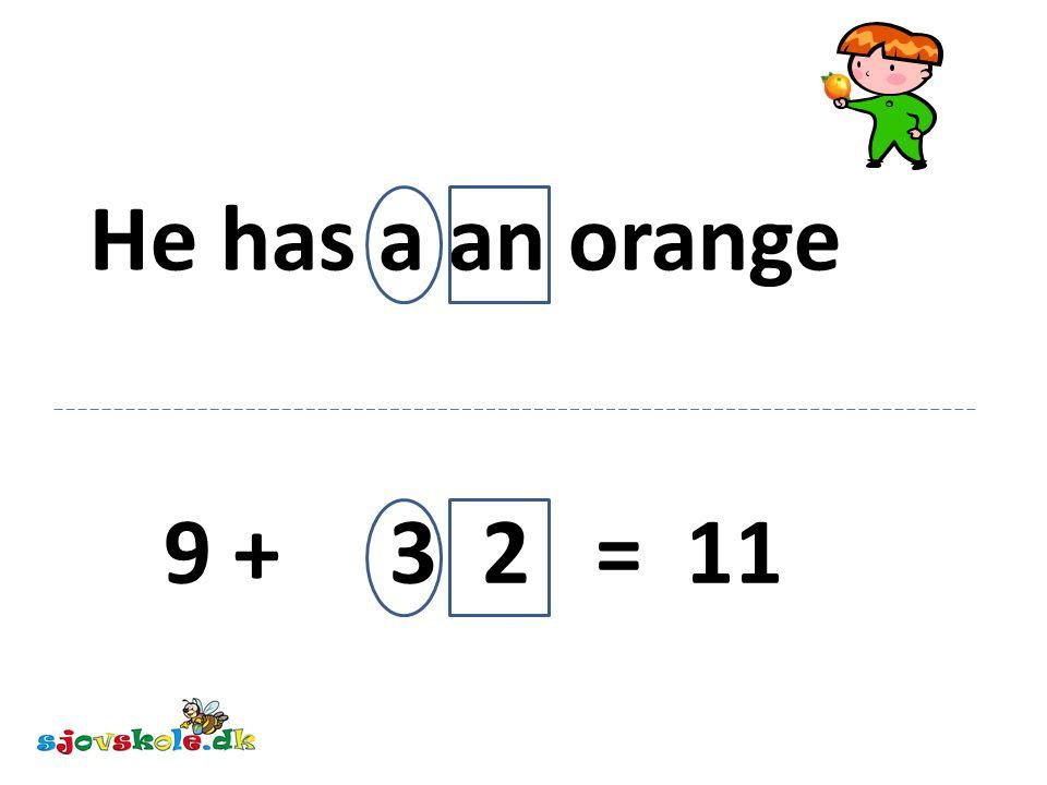 He has a an orange 9 + 3 2 = 11