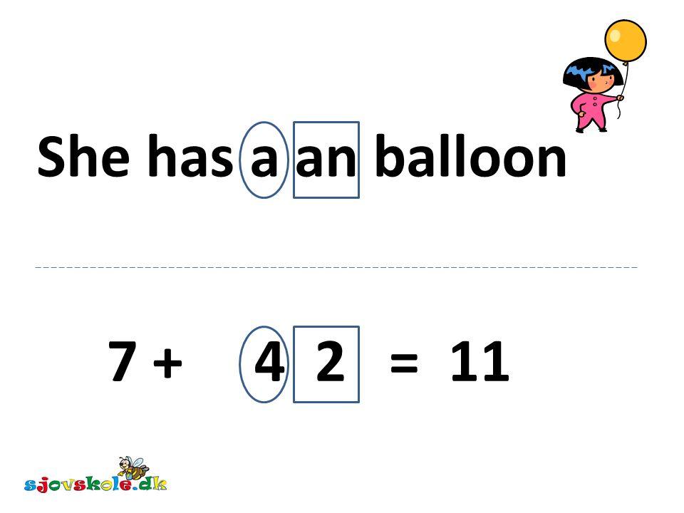 She has a an balloon 7 + 4 2 = 11