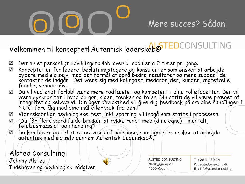 Autentisk lederskab © Udviklings- & Kompetencegivende forløb for ledere, beslutningstagere og konsulenter Opnå mere succes & øget livskvalitet!