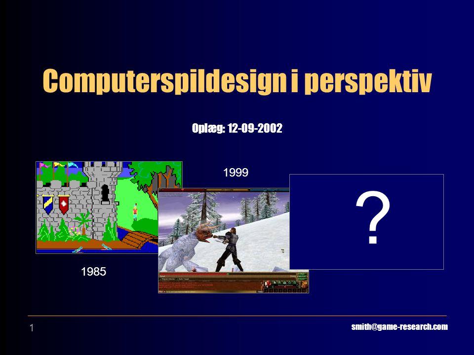 1 Computerspildesign i perspektiv Oplæg: 12-09-2002 smith@game-research.com 1985 1999